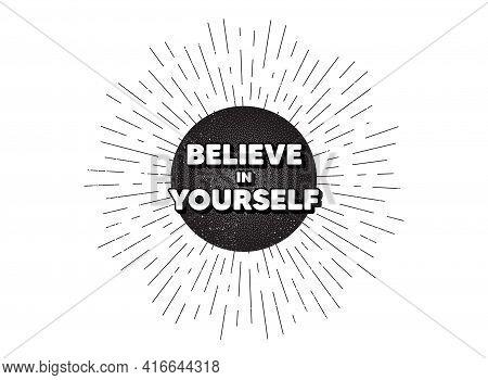 Believe In Yourself Motivation Quote. Vintage Star Burst Banner. Motivational Slogan. Inspiration Me