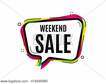Weekend Sale. Speech Bubble Vector Banner. Special Offer Price Sign. Advertising Discounts Symbol. T