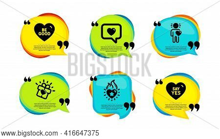 Heart Flame, Love Gift And Friend Icons Simple Set. Speech Bubble With Quotes. Love Message, Be Good