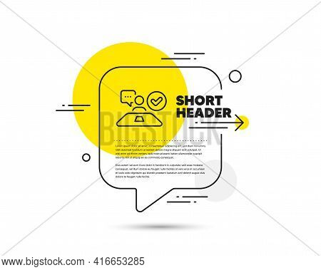 Approved Interview Line Icon. Speech Bubble Vector Concept. Accepted Employee Sign. Human Resource S
