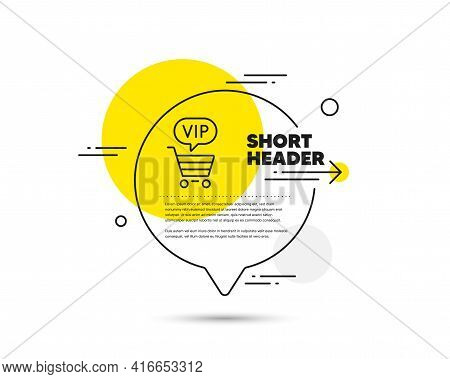 Vip Shopping Cart Line Icon. Speech Bubble Vector Concept. Very Important Person Sign. Member Club P