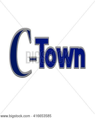 C Town For Towns And Cities Starting With The Initial C.  Short Nickname For Many Towns.  Great For