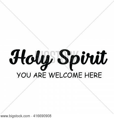 Holy Spirit, You Are Welcome Here, Christian Faith, Typography For Print Or Use As Poster, Card, Fly