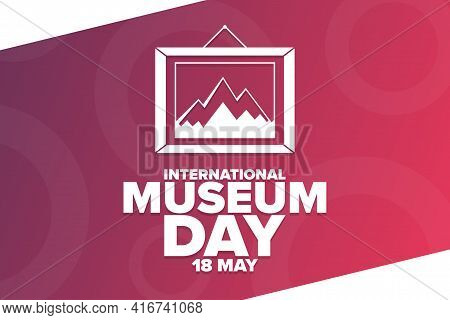 International Museum Day. 18 May. Holiday Concept. Template For Background, Banner, Card, Poster Wit