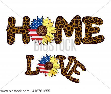 Words Home And Love With Leopard Print And Sunflower Flower With Usa Flag. Fashionable Patriotic Des