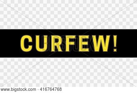 Black Stripe With Text - Curfew. Insulation With Transparency. Curfew Warning Sign. Riot Prevention,