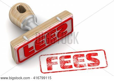 Fees. The Stamp And An Imprint. Rubber Stamp And Red Imprint Fees On White Surface. 3d Illustration
