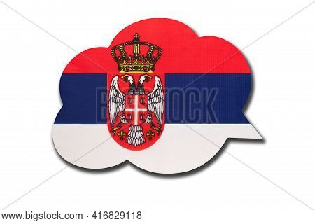 3d Speech Bubble With Serbia National Flag Isolated On White Background. Speak And Learn Serbian Lan
