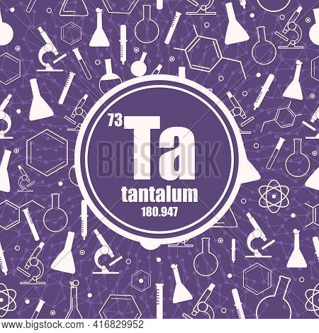 Tantalum Chemical Element. Concept Of Periodic Table.