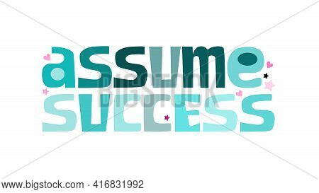 Assume Success Vector Art Colourful Letters. Confidence Building Words, Phrase For Personal Growth.