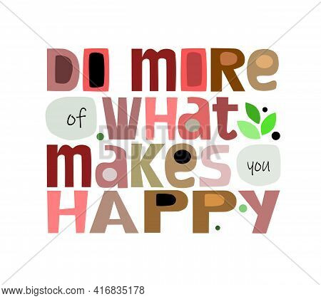 Do More Of What Makes You Happy Vector Art Colourful Letters. Confidence Building Words, Phrase For