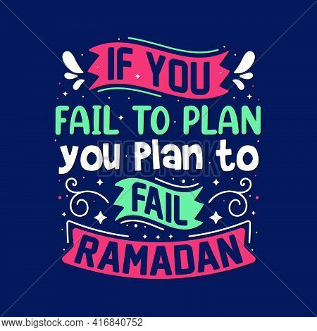 If You Fail To Plan You Plan To Fail, Ramadan- Quotes Lettering For Holy Month Ramadan