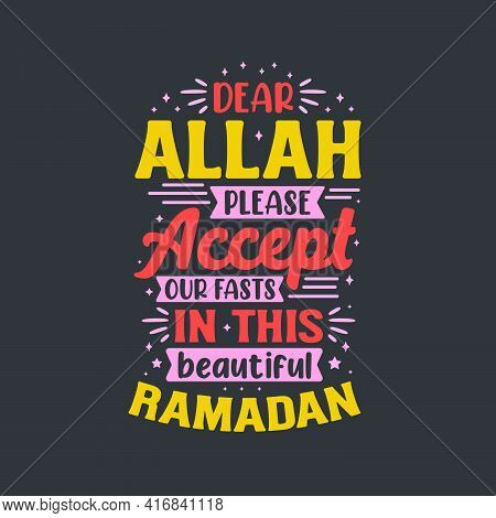 Dear Allah Please Accept Our Fasts In This Beautiful Ramadan- Ramadan Kareem Best Typography.