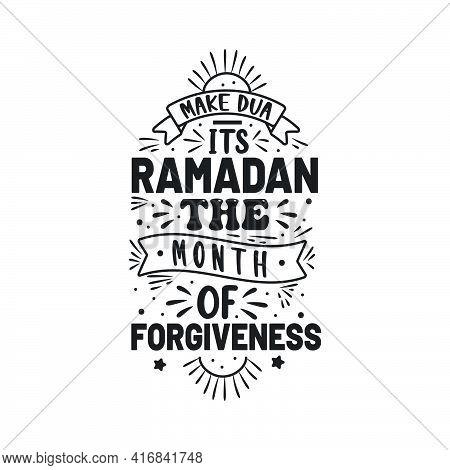 Make Dua It's Ramadan The Month Of Forgiveness- Ramadan Quotes Lettering Design.