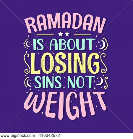 Ramadan Is About Losing Sins Not Weight- Holy Month Ramadan Typography.