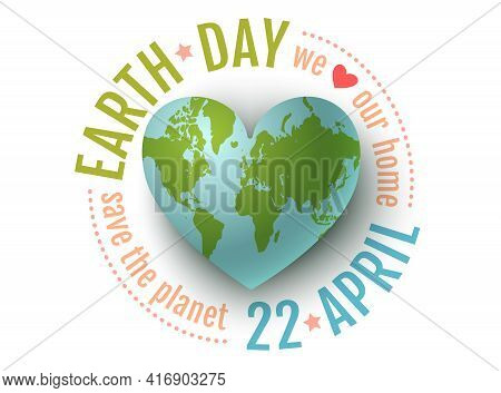 Vector Vintage Poster For Earth Day. Earth Day 22 April. We Love Our Planet. Earth Planet Like A Hea