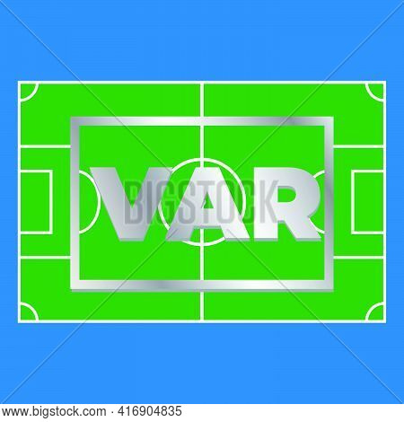 A Vector Of The Word Var Short Form Of Video Assistant Referee On Football Field