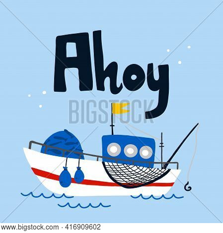 Fishing Boat Poster. Cartoon Hand Drawn Colorful Sail Childish Print Or Card With Lettering, Water T