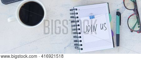 Banner With Join Us. Job Recruiting Concept. Words Join Us In Sticker On The Working Table With Cup