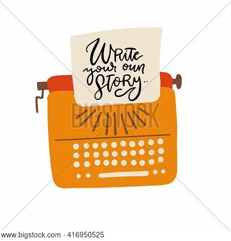 Hand Drawn Style Retro Vintage Typewriter. Write Your Own Story - Lettering Inspirational Quote On T