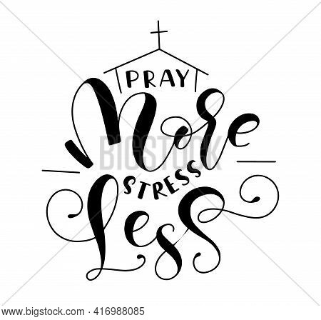 Pray More Stress Less - Biblical Background. Vector Illustration With Black Lettering And Doodle Chu