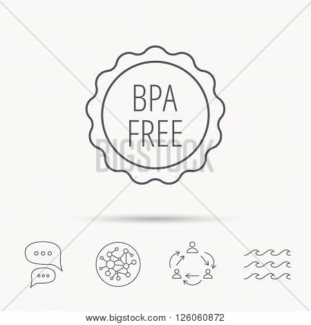 BPA free icon. Bisphenol plastic sign. Global connect network, ocean wave and chat dialog icons. Teamwork symbol.