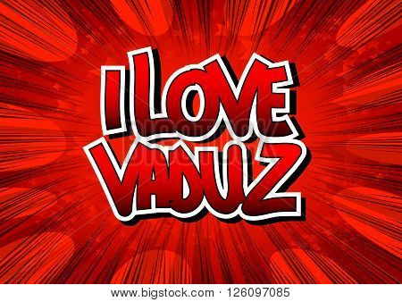 I Love Vaduz - Comic book style word on comic book abstract background.