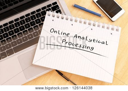 Online Analytical Processing - handwritten text in a notebook on a desk - 3d render illustration.