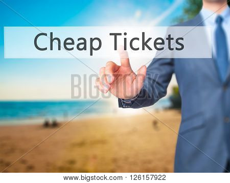 Cheap Tickets - Businessman Hand Pressing Button On Touch Screen Interface.