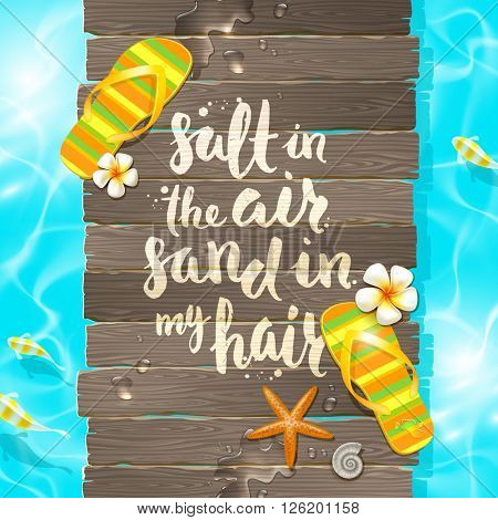 Salt in the air, sand in my hair - handwritten quote calligraphy, tropical flowers frangipani, starfish and flip-flops on a wooden old gangway.