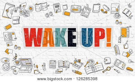 Wake Up Concept. Wake Up Drawn on White Wall. Wake Up in Multicolor. Doodle Design. Modern Style Illustration. Doodle Design Style of Wake Up. Line Style Illustration. White Brick Wall.