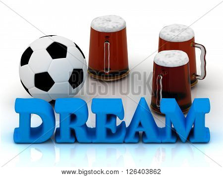 DREAM bright word football 3 cup beer on white background