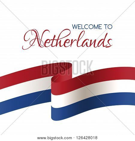 Welcome to Netherlands. Vector welcome card with national flag of Netherlands