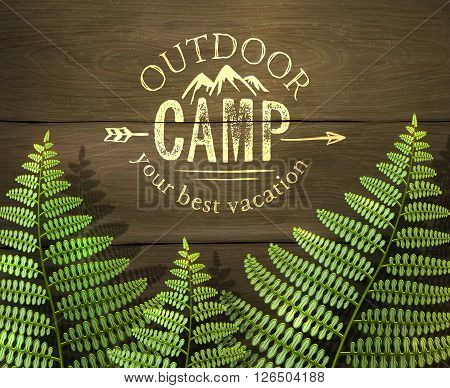 'Outdoor camp, your best vacation' sign with green fern leafs on wooden background. Realistic vector illustration.
