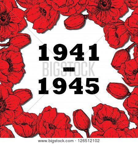 World War II commemorative symbol. Frame with red hand drawn poppy flowers and date. Banner poster background for commemorative or victory day.