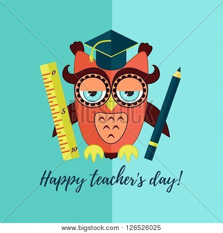 Flat owl with pencil and ruler in teachers cap. Happy teachers day illustration.