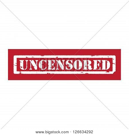 Vector illustration red grunge rubber stamp with text uncensored isolated on white background