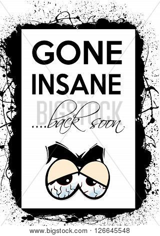 Gone Insane back soon funny message. Vector.