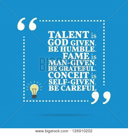 Inspirational Motivational Quote. Talent Is God Given. Be Humble. Fame Is Man-given.be Grateful. Con