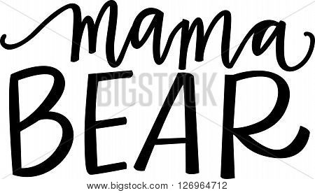 Mama Bear in black cursive and capital hand lettering