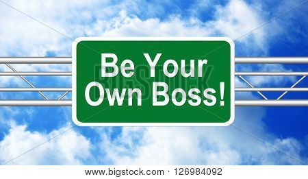 Be Your Own Boss. Written on a highway road sign with a blue cloudy sky in a background