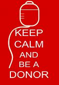 Keep calm and be a donor poster poster
