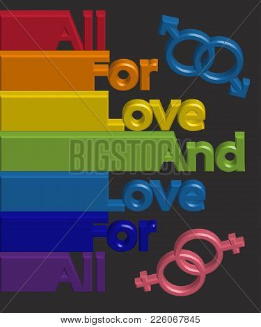 All-embracing Inscription Everything For Love And Love For All Colors Of The Rainbow. The Concept Of