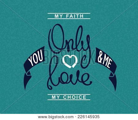 Only Love. Creative Handwritten Calligraphy Card. Conceptual Lifestyle Motivation. Vector Design Ele