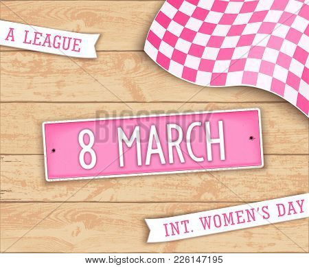 Festive Poster For The 8th March. Realistic Label In Style Car License Plate. Top View. Vector Illus