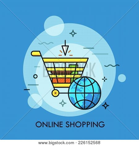 Supermarket Cart And Globe. Online Shopping, Electronic Commerce, Internet Stores, Sales And Discoun