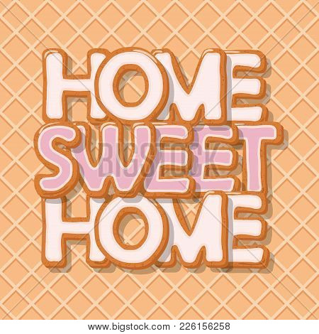 Home Sweet Home. Biscuit Cartoon Hand Drawn Letters On Wafer Seamless Background. Cute Design In Pas