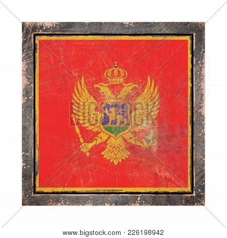 3d Rendering Of A Montenegro Flag Over A Rusty Metallic Plate Wit A Rusty Frame. Isolated On White B