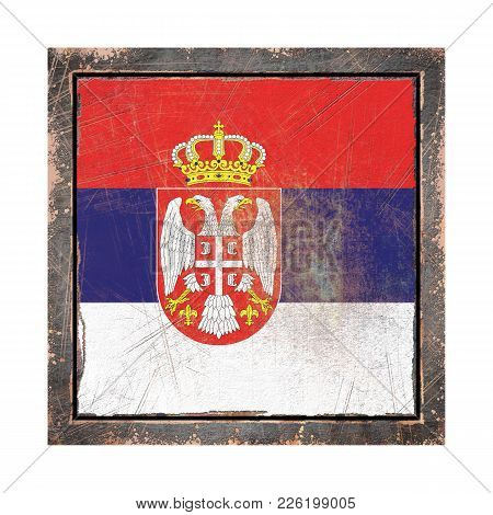 3d Rendering Of A Serbia Flag Over A Rusty Metallic Plate Wit A Rusty Frame. Isolated On White Backg
