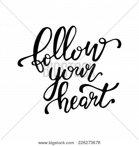 Follow Your Heart. Hand Drawn Lettering Background. Ink Illustration. Modern Brush Calligraphy. Isol